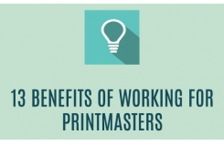 13 benefits of working for Printmasters
